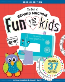 The Best of Sewing Machine Fun for Kids : Ready, Set, Sew - 37 Projects & Activities, EPUB eBook