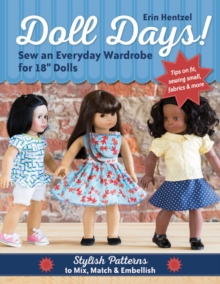 "Doll Days! Sew an Everyday Wardrobe for 18"" Dolls : Stylish Patterns to Mix, Match & Embellish, Paperback Book"