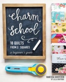 "Charm School - 18 Quilts from 5"" Squares : A Beginner's Guide, Paperback / softback Book"