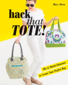 Hack That Tote! : Mix & Match Elements to Create Your Perfect Bag, Paperback / softback Book
