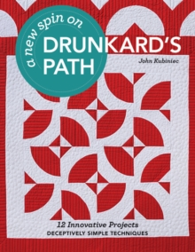 A New Spin on Drunkard's Path : 12 Innovative Projects - Deceptively Simple Techniques, Paperback / softback Book
