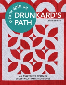 A New Spin on Drunkard's Path : 12 Innovative Projects - Deceptively Simple Techniques, EPUB eBook