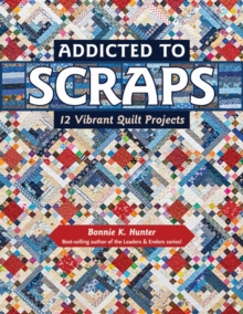 Addicted to Scraps : 12 Vibrant Quilt Projects, Paperback / softback Book