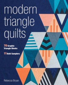 Modern Triangle Quilts : 70 Graphic Triangle Blocks - 11 Bold Samplers, Paperback / softback Book