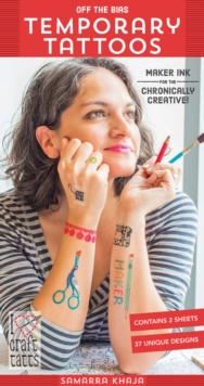 Off the Bias Temporary Tattoos : Maker Ink for the Chronically Creative!, General merchandise Book