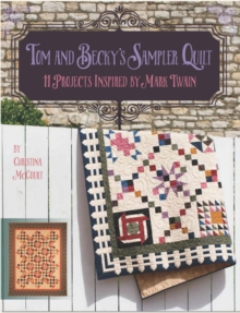 Tom and Becky's Sampler Quilt : 11 Projects Inspired by Mark Twain, Paperback Book