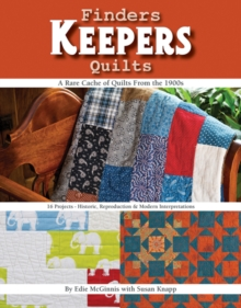 Finders Keepers Quilts - A Rare Cache of Quilts from the 1900s : 16 Projects - Historic, Reproduction & Modern Interpretations, Paperback Book