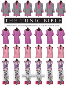 The Tunic Bible : One Pattern, Interchangeable Pieces, Ready-to-Wear Results!, Paperback Book