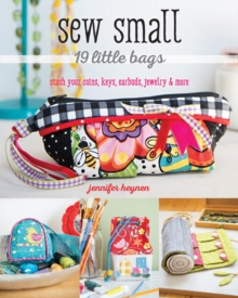 Sew Small - 19 Little Bags : Stash Your Coins, Keys, Earbuds, Jewelry & More, Paperback Book