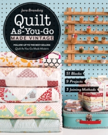 Quilt as-You-Go Made Vintage : 51 Blocks, 9 Projects, 3 Joining Methods, Paperback Book