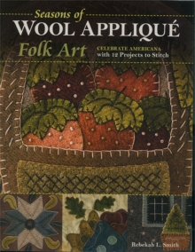 Seasons of Wool Applique Folk Art : Celebrate Americana with 12 Projects to Stitch, Paperback / softback Book