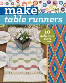 Make Table Runners : 10 Delicious Quilts to Sew, Paperback Book