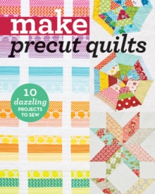 Make Precut Quilts : 10 Dazzling Projects to Sew, Paperback / softback Book