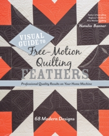 Visual Guide to Free-Motion Quilting Feathers : 68 Modern Designs - Professional Quality Results on Your Home Machine, Paperback Book