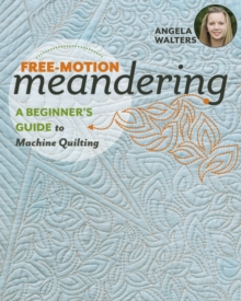 Free-Motion Meandering : A Beginners Guide to Machine Quilting, Paperback Book