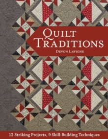 Quilt Traditions : 12 Striking Projects, 9 Skill-Building Techniques, EPUB eBook