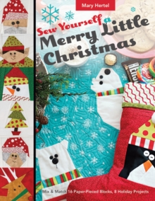 Sew Yourself a Merry Little Christmas : Mix & Match 16 Paper-Pieced Blocks, 8 Holiday Projects, Paperback Book