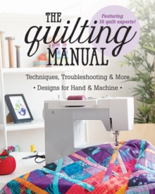 The Quilting Manual : Techniques, Troubleshooting & More, Designs for Hand & Machine, Paperback / softback Book