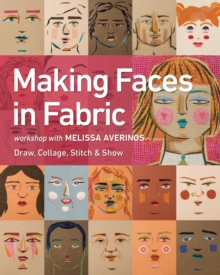Making Faces in Fabric : Workshop with Melissa Averinos - Draw, Collage, Stitch & Show, Paperback / softback Book