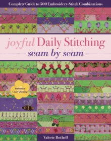 Joyful Daily Stitching - Seam by Seam : Complete Guide to 500 Embroidery-Stitch Combinations, Perfect for Crazy Quilting, Paperback Book