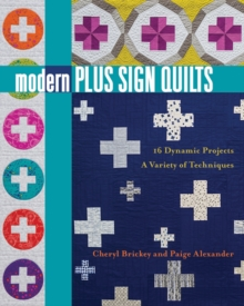 Modern Plus Sign Quilts : 16 Dynamic Projects - a Variety of Techniques, Paperback Book