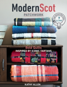 Modern Scot Patchwork : Bold Quilts Inspired by Iconic Tartans, Paperback Book