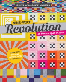 Nine-Patch Revolution : 20 Modern Quilt Projects, Paperback / softback Book