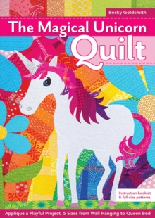 The Magical Unicorn Quilt : Applique a Playful Project, 5 Sizes from Wallhanging to Queen Bed, Paperback Book