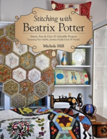 Stitching with Beatrix Potter : Stitch, Sew & Give 10 Adorable Projects, Paperback Book