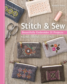 Stitch & Sew : Beautifully Embroider 31 Projects, Paperback Book