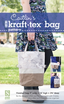 Caitlin's 3-in-1 kraft-tex (R) Bag Pattern : Be the Designer When You Mix and Match with 3 Styles, 3 Handles and a Bonus Purse Organizer, General merchandise Book