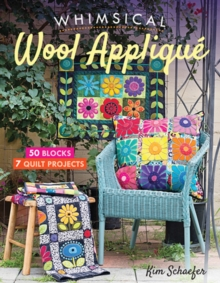 Whimsical Wool Applique : 50 Blocks, 7 Quilt Projects, Paperback / softback Book