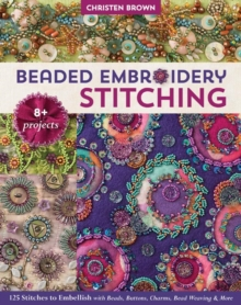Beaded Embroidery Stitching : 125 Stitches to Embellish with Beads, Buttons, Charms, Bead Weaving & More, Paperback / softback Book