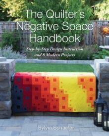 The Quilter's Negative Space Handbook : Step-By-Step Design Instruction and 8 Modern Projects, Paperback / softback Book