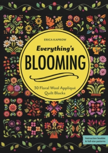 Everything's Blooming : 30 Floral Wool Applique Quilt Blocks, Paperback Book