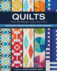 Quilts, The Modern Collection : 25 Dynamic Projects from Modern Quilts Unlimited, Paperback Book