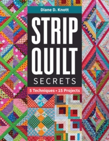 Strip Quilt Secrets : 5 Techniques, 15 Projects, Paperback / softback Book