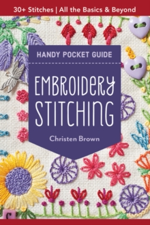 Embroidery Stitching Handy Pocket Guide : All the Basics & Beyond, 30+ Stitches, Paperback / softback Book