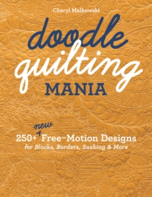 Doodle Quilting Mania : 250+ New Free-Motion Designs for Blocks, Borders, Sashing & More, Paperback / softback Book