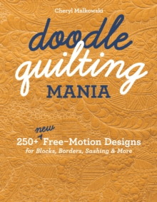 Doodle Quilting Mania : 250+ New Free-Motion Designs for Blocks, Borders, Sashing & More, EPUB eBook