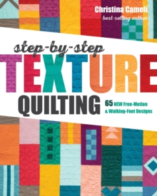 Step-by-Step Texture Quilting : 65 New Free-Motion & Walking-Foot Designs, Paperback / softback Book