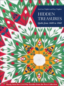 Hidden Treasures, Quilts from 1600 to 1860 : Rarely Seen Pre-Civil War Textiles from the Poos Collection, EPUB eBook