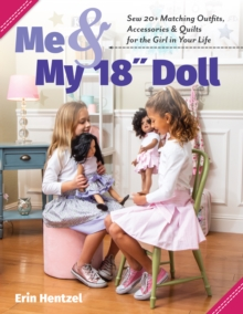 Me and My 18 inch Doll : Sew 20+ Matching Outfits, Accessories & Quilts for the Girl in Your Life, EPUB eBook