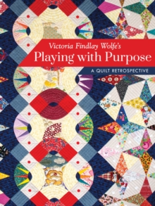 Victoria Findlay Wolfe's Playing with Purpose : A Quilt Retrospective, Hardback Book