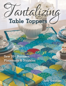 Tantalizing Table Toppers : Sew 20+ Runners, Place MATS & Napkins, Paperback / softback Book