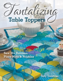 Tantalizing Table Toppers : Sew 20+ Runners, Place Mats & Napkins, EPUB eBook