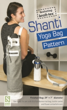 Shanti Yoga Bag Pattern : Featuring Kraft-Tex, General merchandise Book