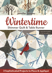 Wintertime Shimmer Quilt & Table Runner : 2 Sophisticated Projects to Piece & Applique, Paperback / softback Book