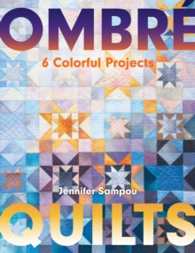 Ombre Quilts : 6 Colorful Projects, EPUB eBook