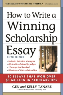 How to Write a Winning Scholarship Essay : 30 Essays That Won Over $3 Million in Scholarships, EPUB eBook